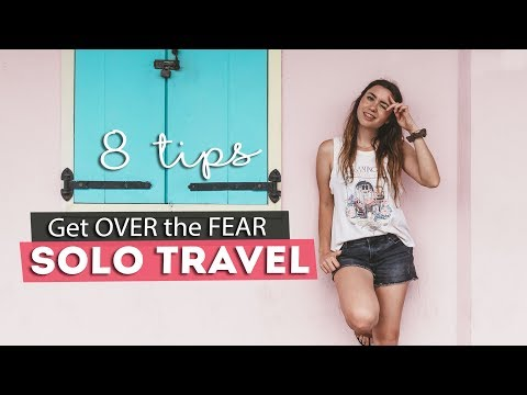 8 TIPS to Get Over the FEAR of SOLO TRAVEL