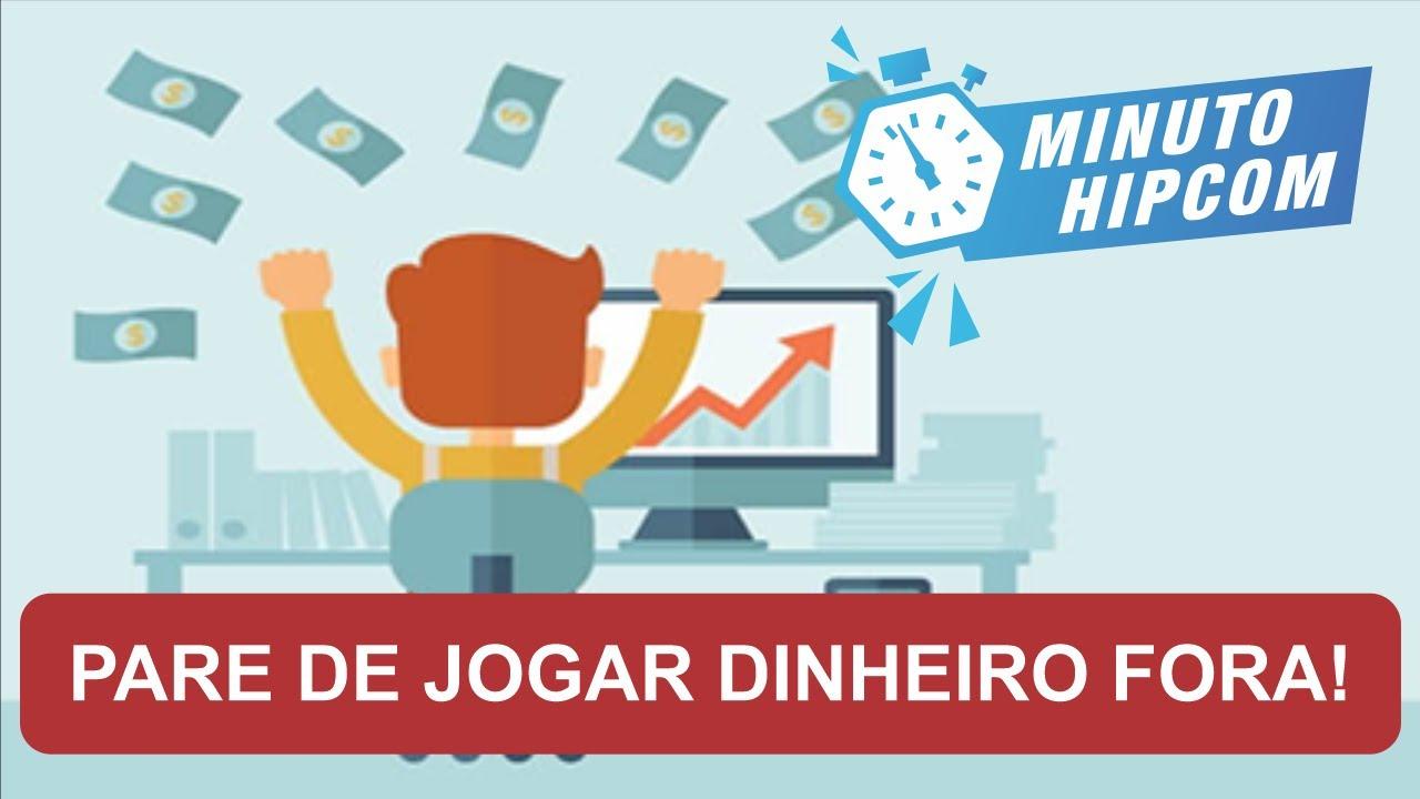 MINUTO HIPCOM - Pare de jogar dinheiro fora!
