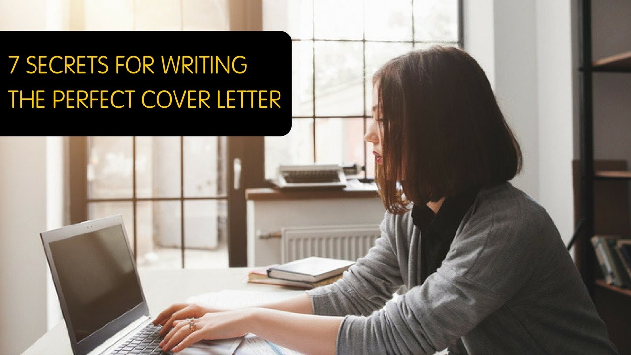 7 secrets for writing the perfect cover letter - Writing A Perfect Cover Letter