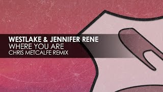 Westlake & Jennifer Rene - Where You Are (Chris Metcalfe Remix)