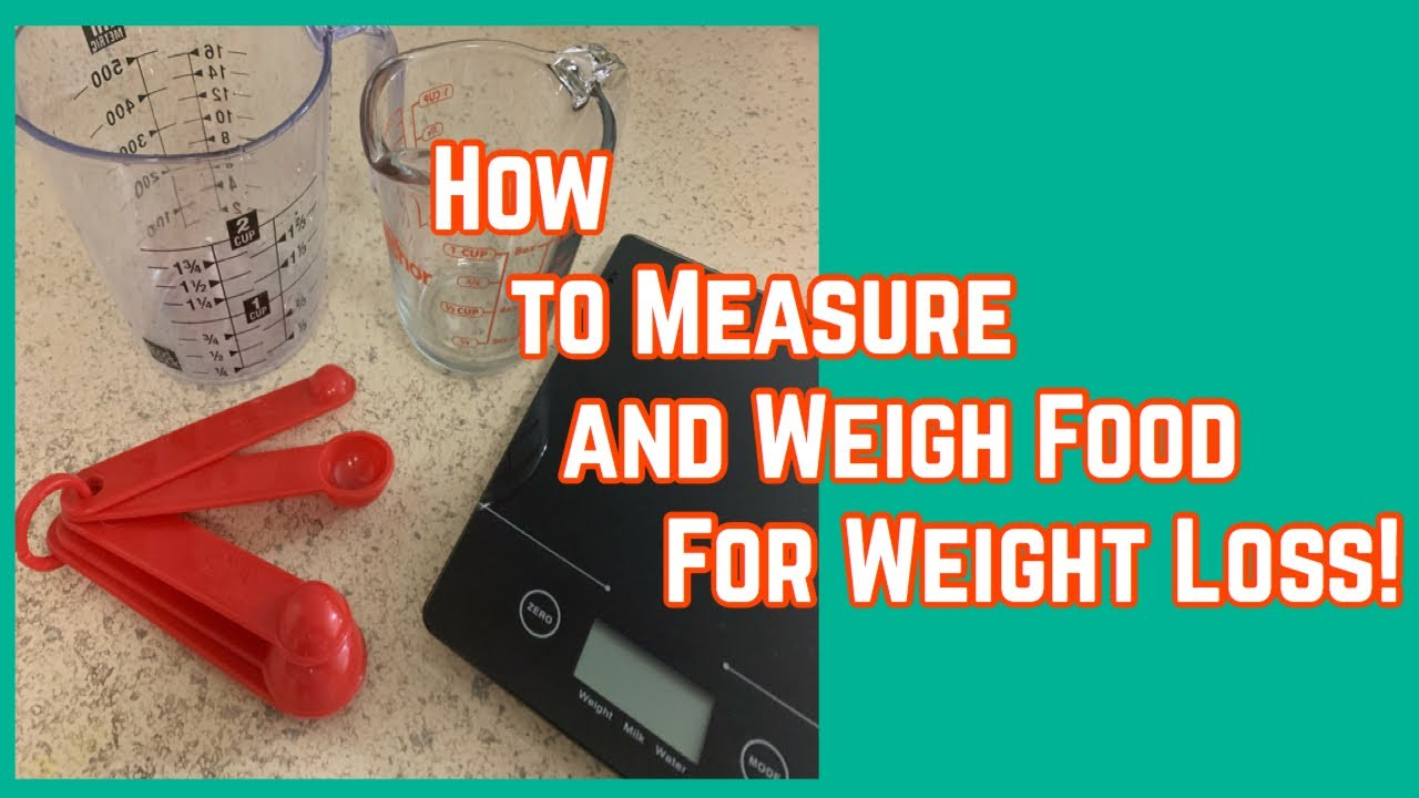 How To Measure and Weigh Food For Weight Loss!