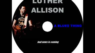Bad news is coming Luther Allison Studio version high quality sound