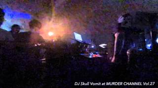 DJ Skull Vomit live at MURDER CHANNEL Vol.27