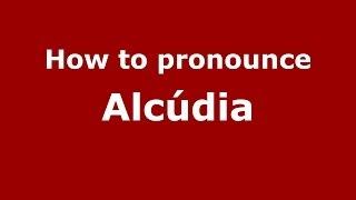 How to pronounce Alcúdia (Spanish/Spain) - PronounceNames.com