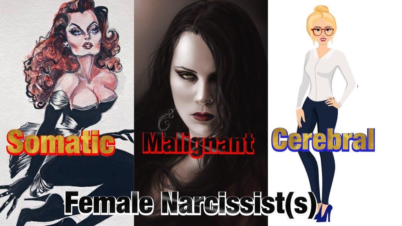 The Somatic, Malignant & Cerebral Female Narcissist(s