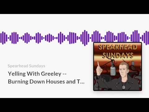 Yelling With Greeley -- Burning Down Houses And THC -- SS59