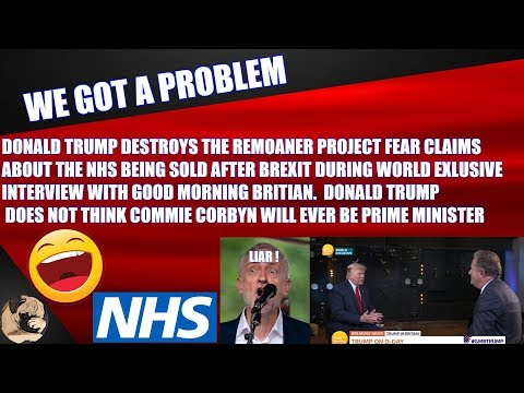 Trump Destroys Remoaner Project Fear Claims About NHS Sale After Brexit