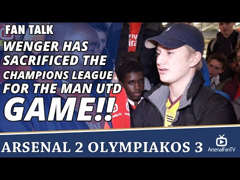 Wenger Has Sacrificed The Champions League For The Man Utd Game!!   Arsenal 2 Olympiakos 3
