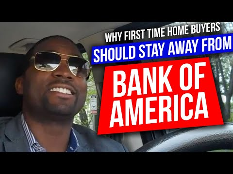 Why First Time Home Buyers Should Stay Away From Bank Of America