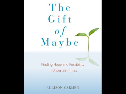 Addicted to Certainty : Allison Carmen - The Gift of Maybe