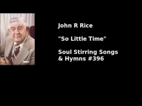 """So Little Time"" John R Rice, #396 in Soul Stirring Songs & Hymns"