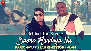 Saare Mundeya Nu | Parichay ft. Sean Kingston & Alam | Behind The Scenes