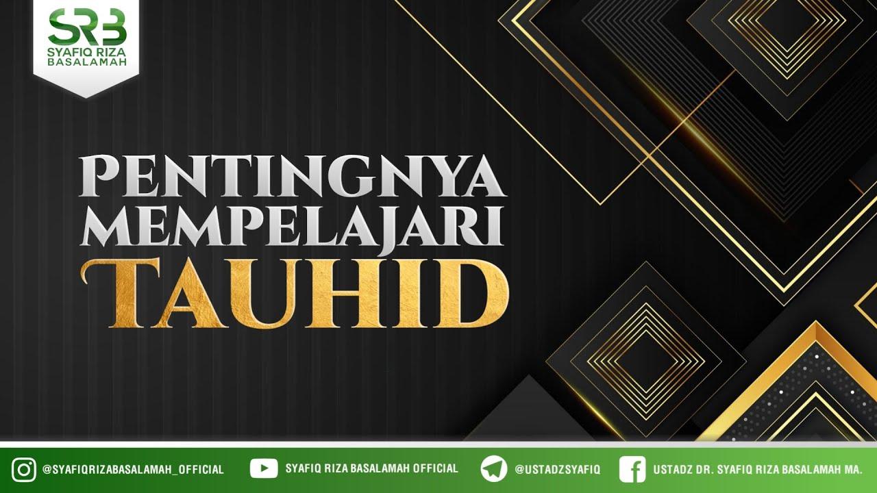 Download Pentingnya Mempelajari Tauhid - Ustadz Dr Syafiq Riza Basalamah, M.A