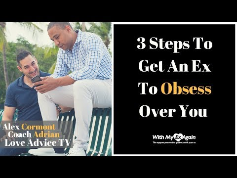 3 steps to make your ex obsess over you