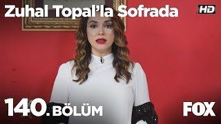 Zuhal Topal'la Sofrada 140. Bölüm