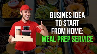 Business Idea To Start From Home:  Meal Prep Service