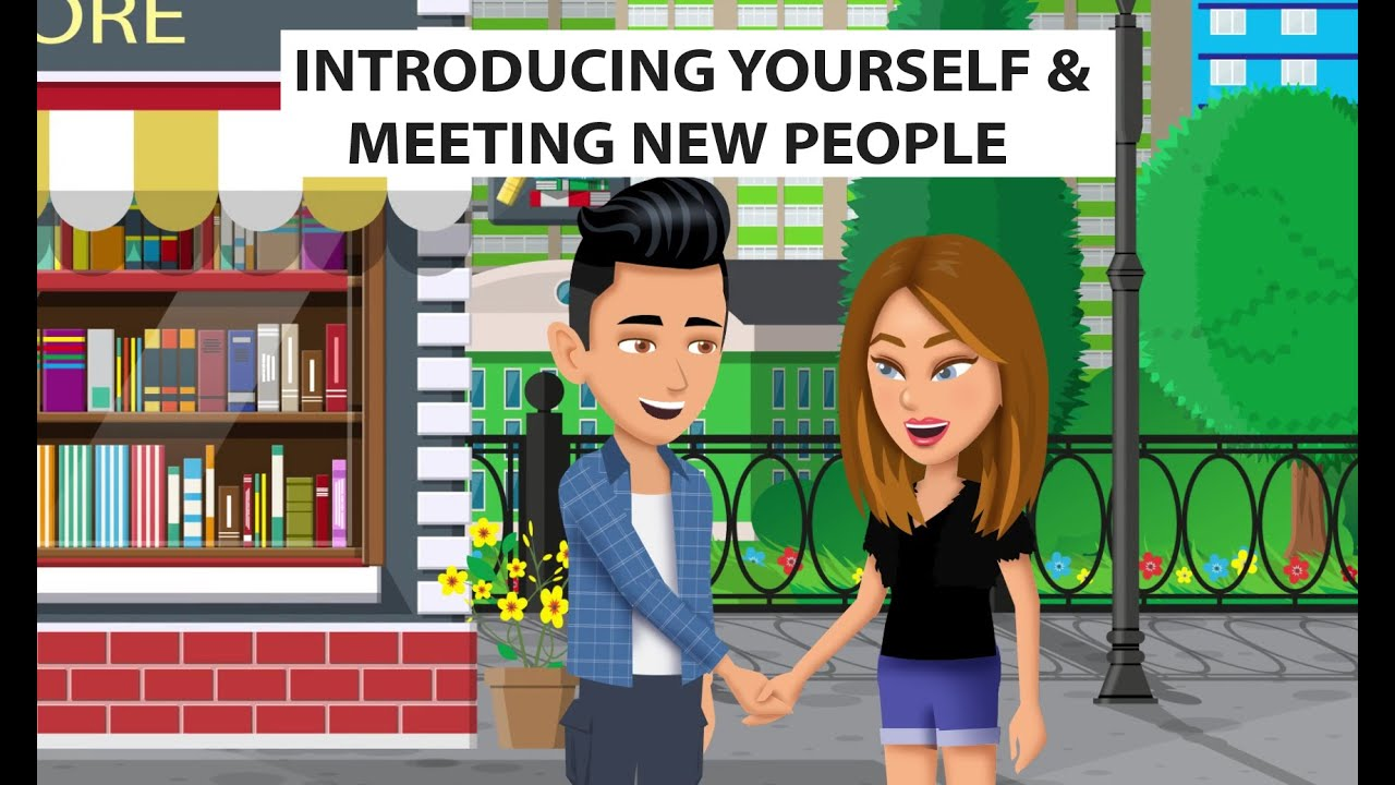 Introducing Yourself and Meeting New People