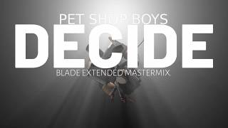 Baixar Pet Shop Boys - Decide (Blade Extended Mastermix)