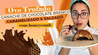 Receita - Ovo de Páscoa Trufado de Ganache de Chocolate Branco Caramelizado e Salgado e Honeycomb