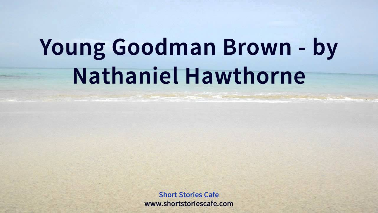 an essay on young goodman brown and rappaccinis daughter This little compilation of three short stories (rappaccini's daughter, young goodman brown, and a select party) has been put together to exemplify hawthorne's key thematic concerns.