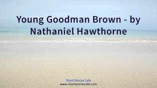 lessons that can be learned in nathaniel hawthornes young goodman brown Symbolism and theme in the young goodman brown by jimmy maher nathaniel hawthorne's the young goodman brown is presented as an allegory of the danger inherent in abandoning one's christian faith, even for one evening.