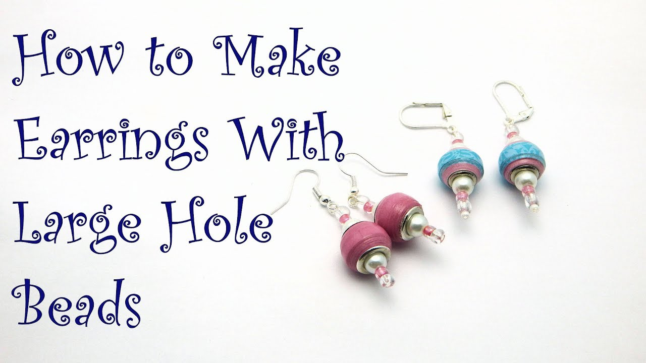 How to Make Large Hole Bead Earrings - YouTube
