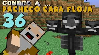 Pacheco Cara Floja 36 | COMO HACER WITHER MUTANTE!