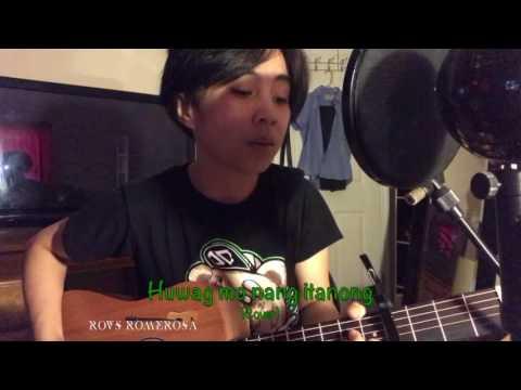 Huwag Mo Nang Itanong (Cover) Rovs Romerosa