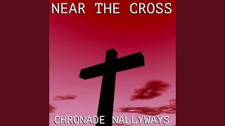 Watch Chronade Nallyways Near The Cross video