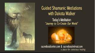 Journey to Co-Create Our World - Guided Shamanic Meditation