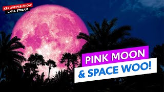 Pink Supermoon & Other Space Woo ?▶ KBS Pre-Show Stream ?▶