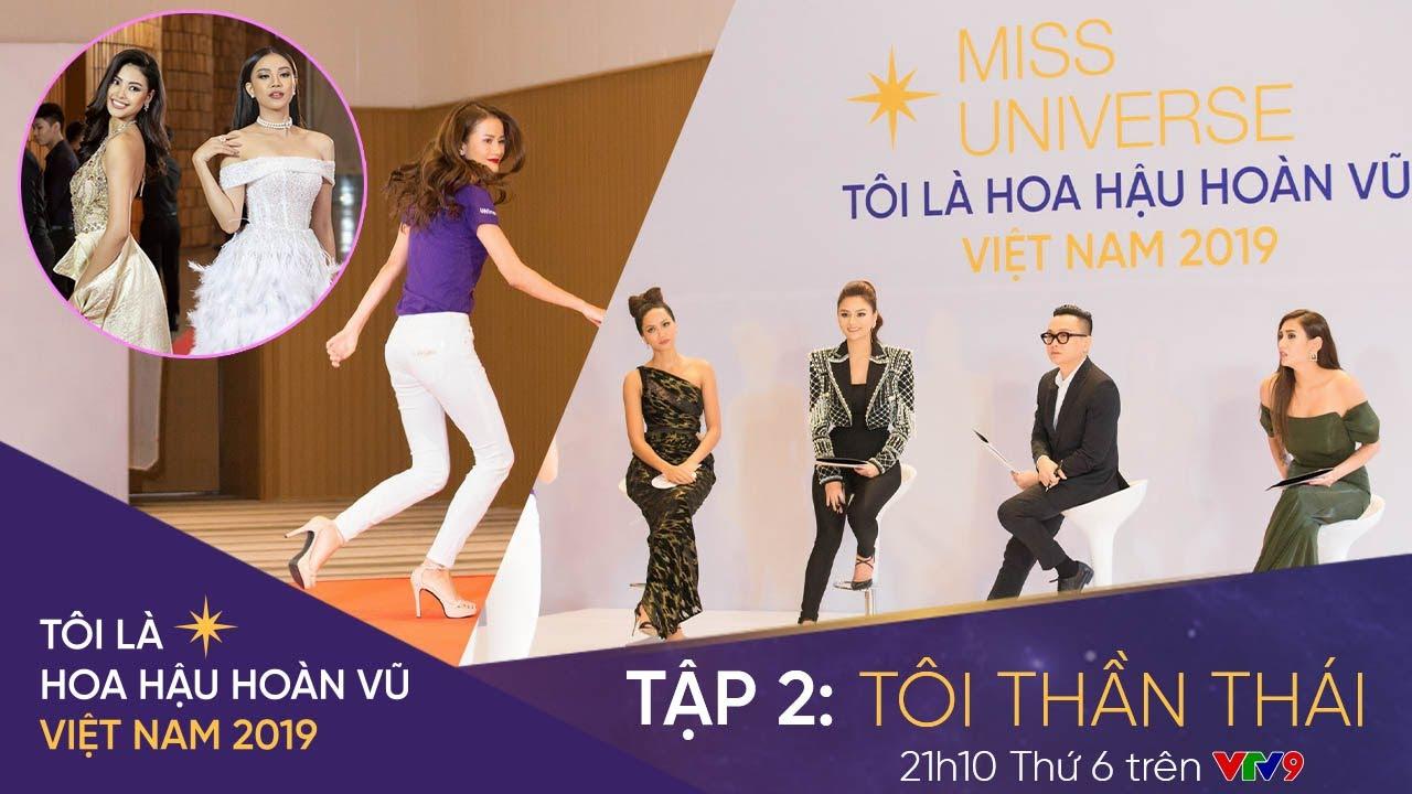 Tôi là Hoa hậu Hoàn Vũ Việt Nam 2019 – Tập 2 OFFICIAL FULL HD: TÔI THẦN THÁI | Miss Universe Vietnam