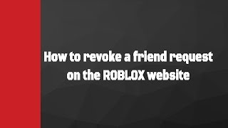 ROBLOX - How to cancel a friend request [JOHN DOE]