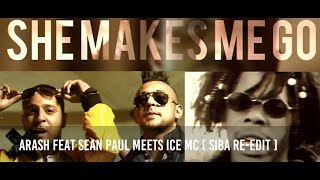 ARASH FEAT SEAN PAUL MEETS ICE MC - SHE MAKES ME GO (S.I.B.A. RE-EDit)