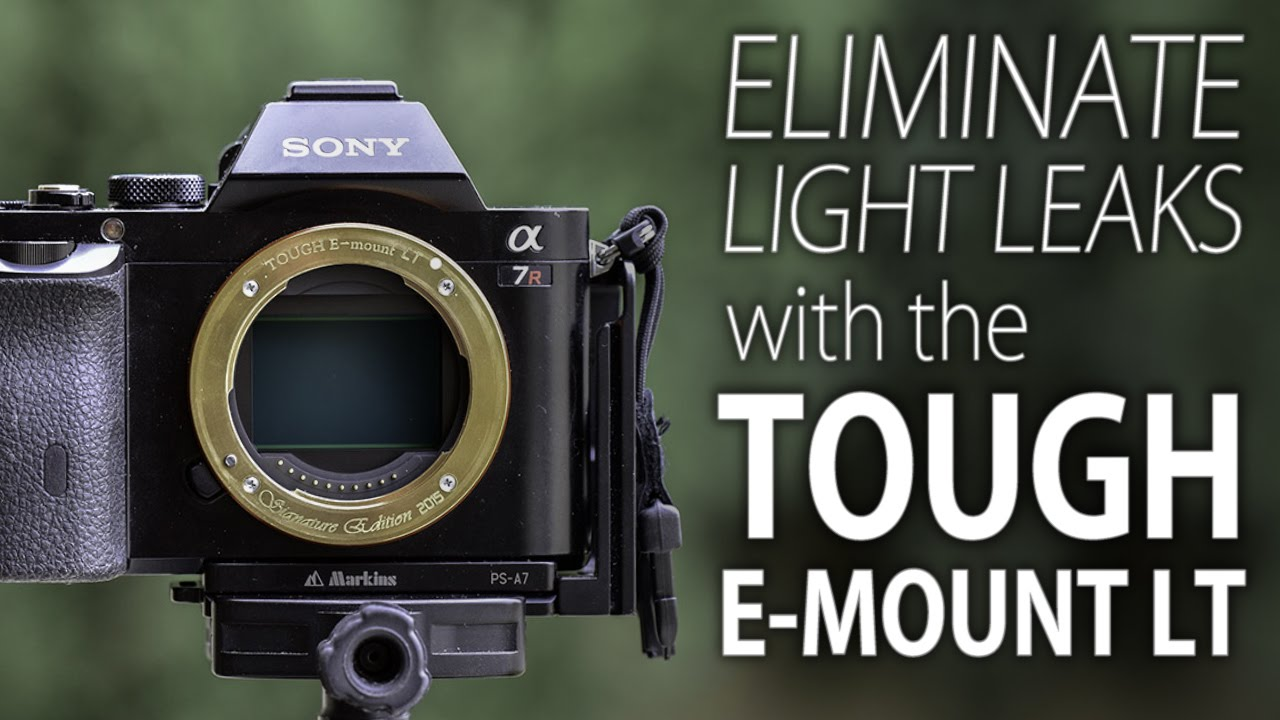 kd55xd7005 light leak problem sony tough e mount lt for sony e mount cameras eliminate 127