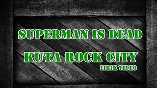 SUPERMAN IS DEAD KUTA ROCK CITY LIRIK VIDEO HD