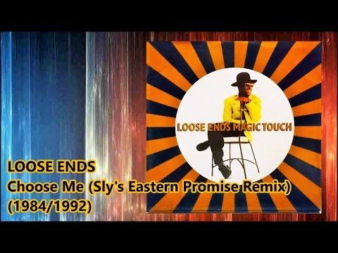 LOOSE ENDS - Choose Me (Sly's Eastern Promise Remix)*Eon Irving, Nick Martinelli, Carl McIntosh