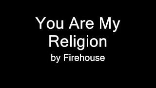 Firehouse - You Are My Religion (LYRICS) YouTube Videos