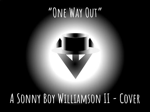 Sonny Boy Williamson II - One way out - a cover + lyrics