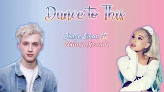 Troye Sivan - Dance to This ft. Ariana Grande LYRICS