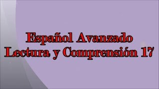 Lectura y Comprensión 17. Español Avanzado