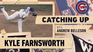 Andrew Belleson Catches Up With Former Cubs Pitcher Kyle Farnsworth