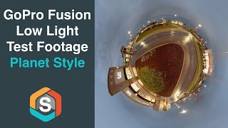 GoPro Fusion Low Light Footage - Planet Style