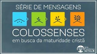 Série de Mensagens em Colossenses - Em busca da maturidade cristã #BetelnoLar