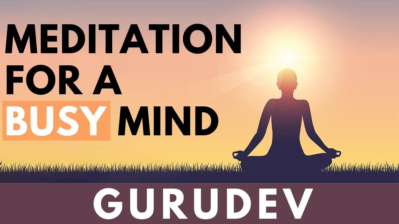 Guided Meditation to Calm an Overactive Mind | Gurudev Sri Sri Ravi Shankar