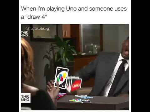 When I M Playing Uno And Someone Uses A Draw 4 Youtube