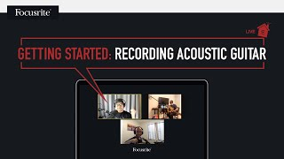 Getting Started: Recording Acoustic Guitar // Focusrite Live