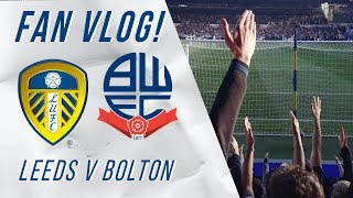FAN VLOG #6 | Leeds 2-1 Bolton | Everything Happens For A Reason!