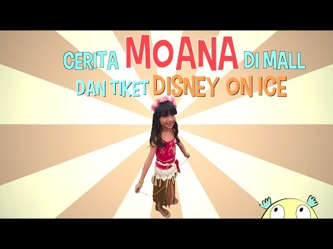 Cerita MOANA Di MALL Dan Tiket 'DISNEY ON ICE'