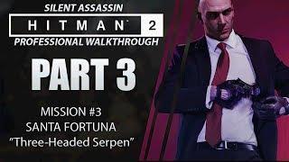 HITMAN 2 | Walkthrough | Part 3 | SANTA FORTUNA | Silent Assassin